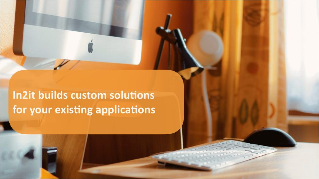 In2it builds custom solutions for your business needs